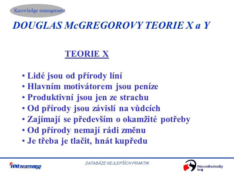 Knowledge management DATABÁZE NEJLEPŠÍCH PRAKTIK DOUGLAS McGREGOROVY TEORIE X a Y TEORIE X Lidé jsou od přírody líní Hlavním motivátorem jsou peníze P