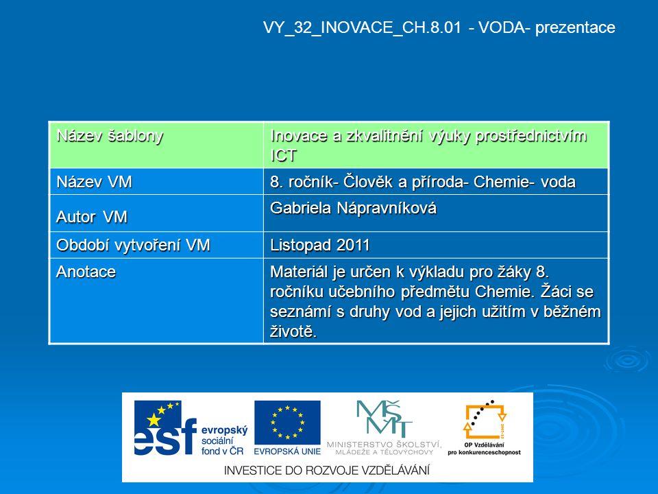 VY_32_INOVACE_CH.8.01 - VODA- prezentace Název šablony Inovace a zkvalitnění výuky prostřednictvím ICT Název VM 8. ročník- Člověk a příroda- Chemie- v