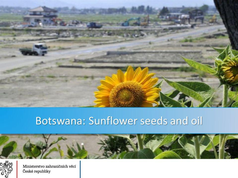 Ministerstvo zahraničních věcí České republiky Sekce Ekonomická Botswana: Sunflower seeds and oil