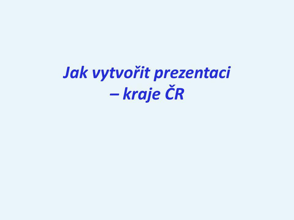 Jak vytvořit prezentaci – kraje ČR