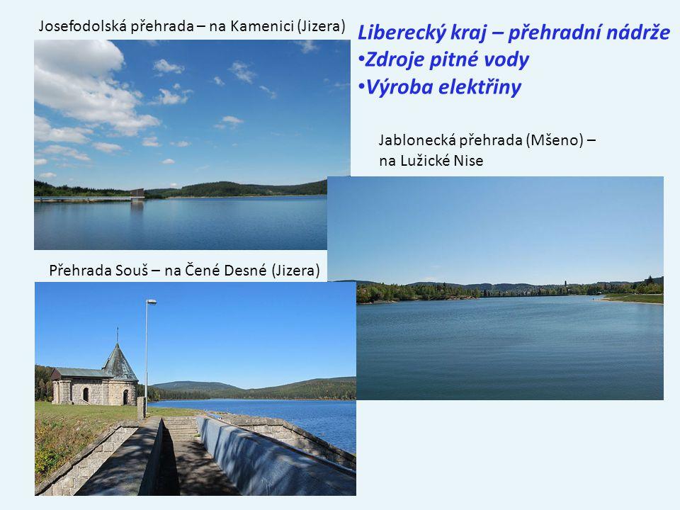 Josefodolská přehrada – na Kamenici (Jizera) Jablonecká přehrada (Mšeno) – na Lužické Nise Přehrada Souš – na Čené Desné (Jizera) Liberecký kraj – pře