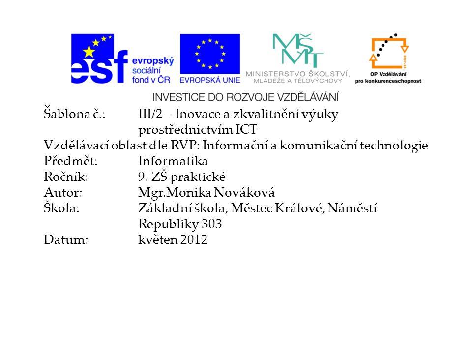 Šablona č.:III/2 – Inovace a zkvalitnění výuky prostřednictvím ICT Vzdělávací oblast dle RVP: Informační a komunikační technologie Předmět:Informatika Ročník:9.