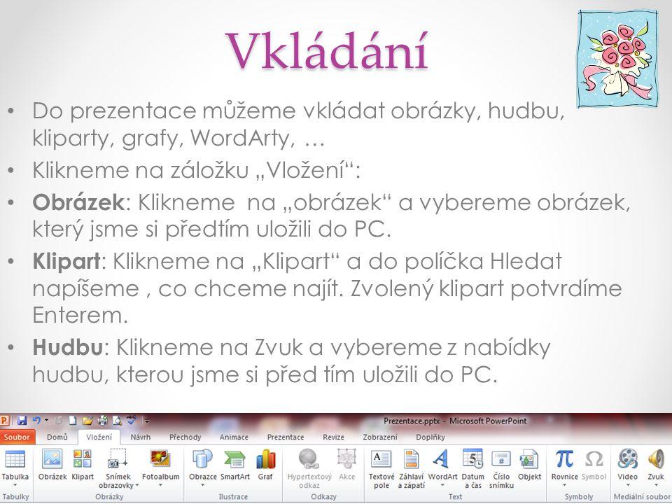 """Vkládání Do prezentace můžeme vkládat obrázky, hudbu, kliparty, grafy, WordArty, … Klikneme na záložku """"Vložení : Obrázek : Klikneme na """"obrázek a vybereme obrázek, který jsme si předtím uložili do PC."""