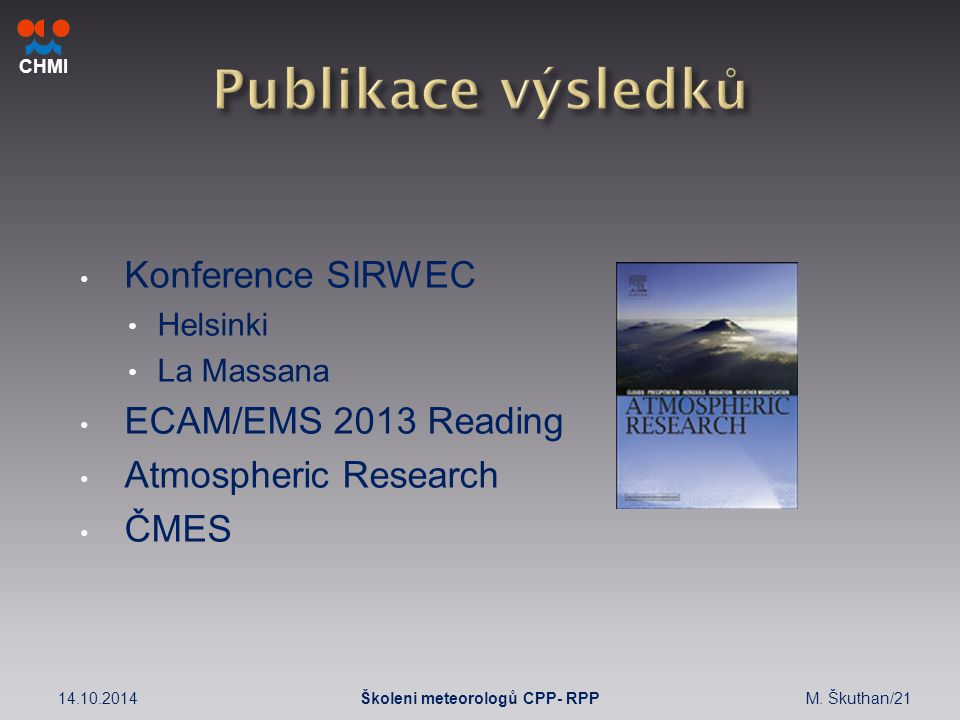 CHMI Konference SIRWEC Helsinki La Massana ECAM/EMS 2013 Reading Atmospheric Research ČMES 14.10.2014M.