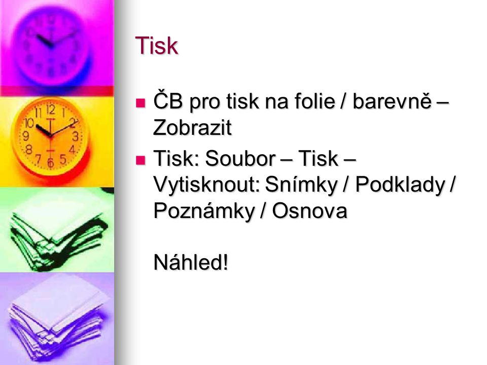 Tisk ČB pro tisk na folie / barevně – Zobrazit ČB pro tisk na folie / barevně – Zobrazit Tisk: Soubor – Tisk – Vytisknout: Snímky / Podklady / Poznámk