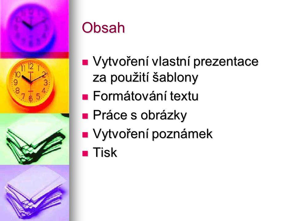 Obsah Vytvoření vlastní prezentace za použití šablony Vytvoření vlastní prezentace za použití šablony Formátování textu Formátování textu Práce s obrá