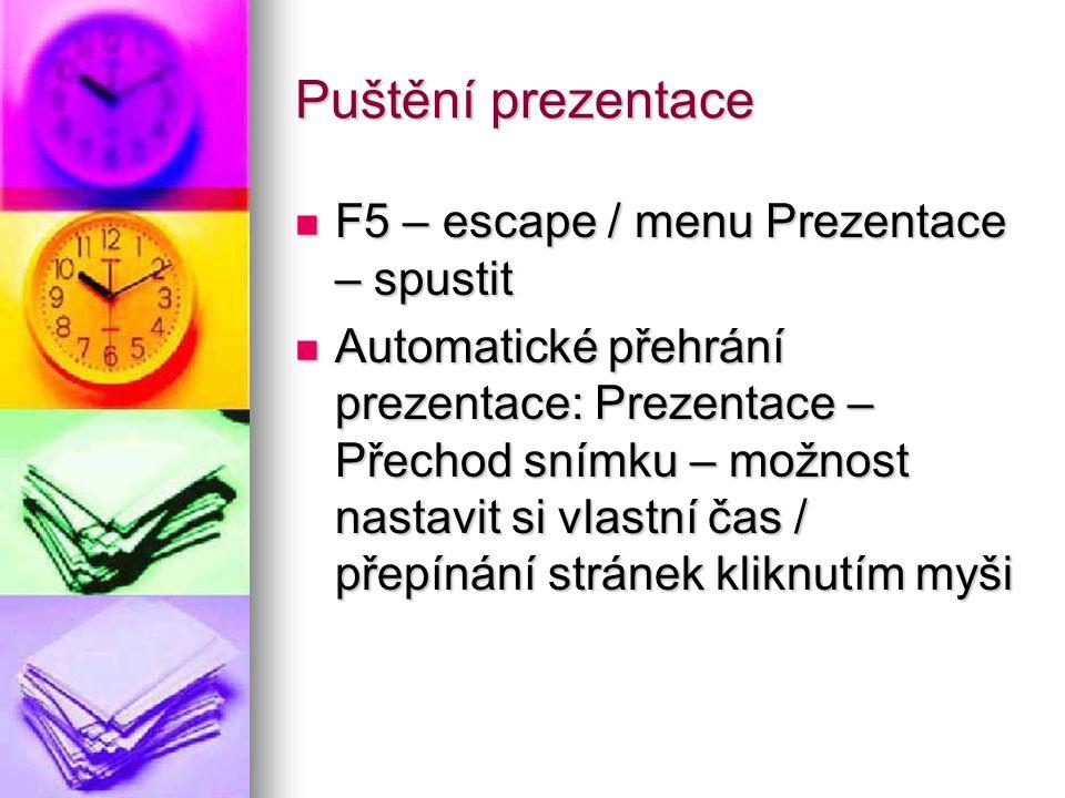 Puštění prezentace F5 – escape / menu Prezentace – spustit F5 – escape / menu Prezentace – spustit Automatické přehrání prezentace: Prezentace – Přech
