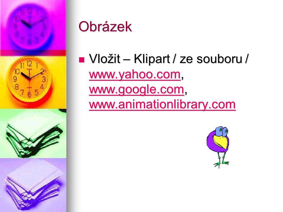 Obrázek Vložit – Klipart / ze souboru / www.yahoo.com, www.google.com, www.animationlibrary.com Vložit – Klipart / ze souboru / www.yahoo.com, www.goo