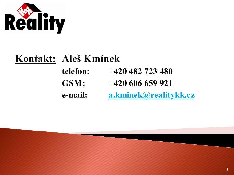 Kontakt:Aleš Kmínek telefon:+420 482 723 480 GSM:+420 606 659 921 e-mail:a.kminek@realitykk.cza.kminek@realitykk.cz 8