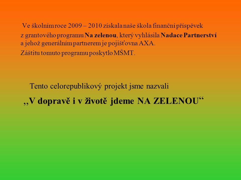 Ve školním roce 2009 – 2010 získala naše škola finanční příspěvek z grantového programu Na zelenou, který vyhlásila Nadace Partnerství a jehož generál