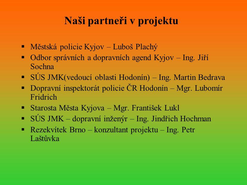  Městská policie Kyjov – Luboš Plachý  Odbor správních a dopravních agend Kyjov – Ing. Jiří Sochna  SÚS JMK(vedoucí oblasti Hodonín) – Ing. Martin