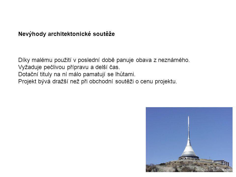 Nevýhody architektonické soutěže Díky malému použití v poslední době panuje obava z neznámého. Vyžaduje pečlivou přípravu a delší čas. Dotační tituly