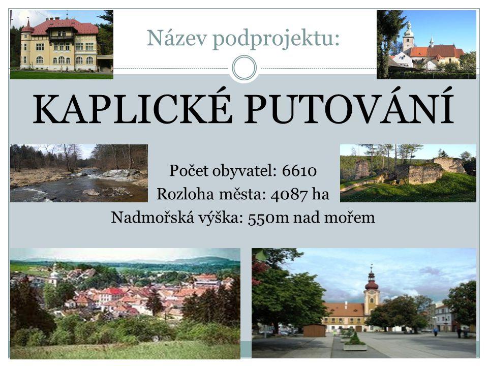 Název podprojektu: KAPLICKÉ PUTOVÁNÍ Počet obyvatel: 6610 Rozloha města: 4087 ha Nadmořská výška: 550m nad mořem