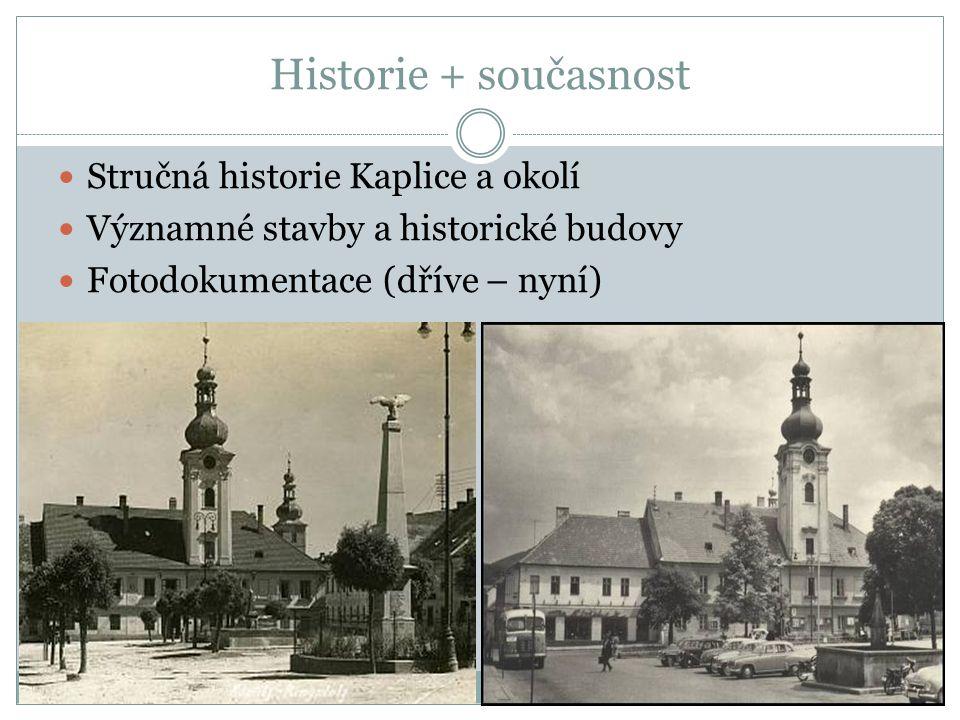 Historie + současnost Stručná historie Kaplice a okolí Významné stavby a historické budovy Fotodokumentace (dříve – nyní)