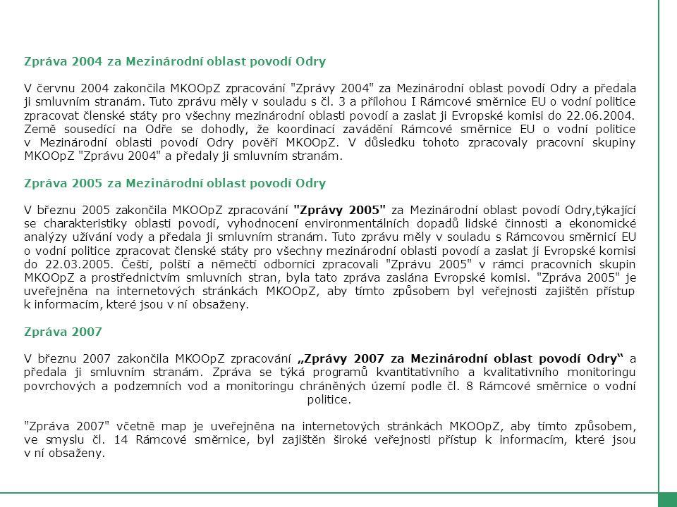 Zpráva 2004 za Mezinárodní oblast povodí Odry V červnu 2004 zakončila MKOOpZ zpracování Zprávy 2004 za Mezinárodní oblast povodí Odry a předala ji smluvním stranám.