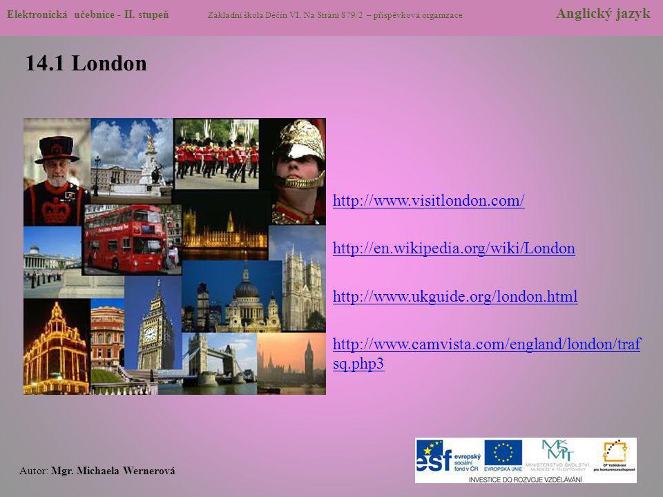 14.1 London http://www.visitlondon.com/ http://en.wikipedia.org/wiki/London http://www.ukguide.org/london.html http://www.camvista.com/england/london/