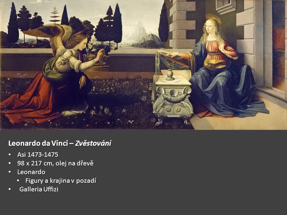 Leonardo da Vinci – Zvěstování Asi 1473-1475 Asi 1473-1475 98 x 217 cm, olej na dřevě 98 x 217 cm, olej na dřevě Leonardo Leonardo Figury a krajina v pozadí Figury a krajina v pozadí Galleria Uffizi Galleria Uffizi