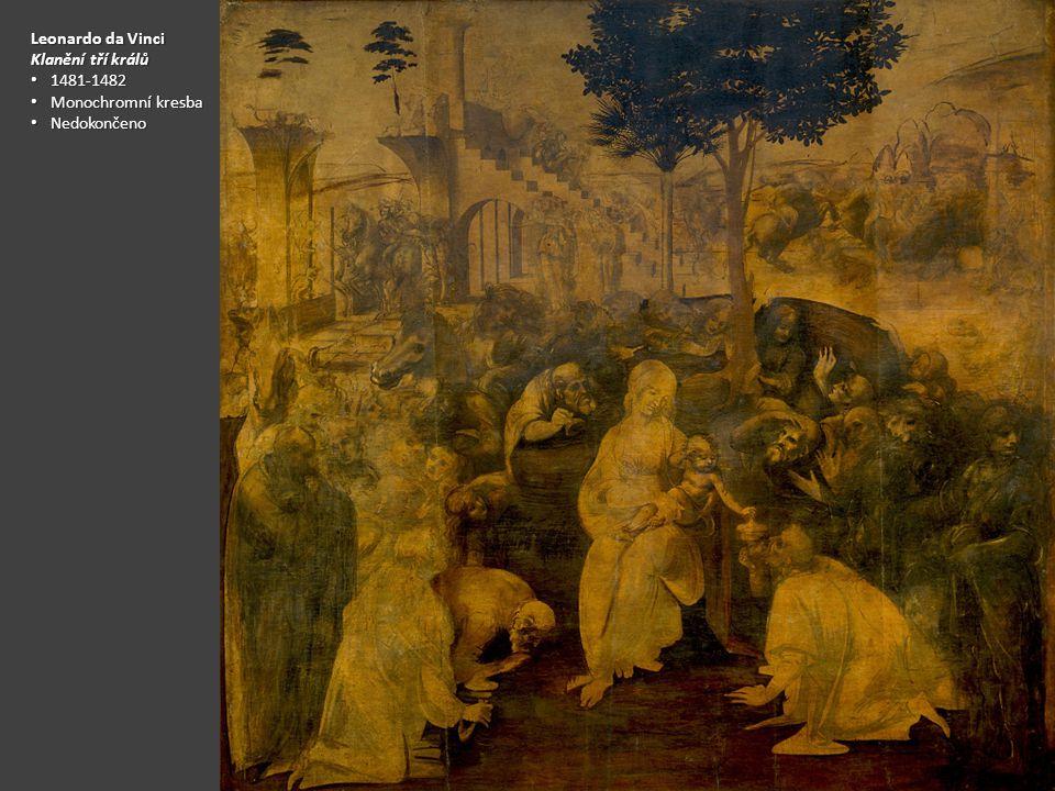 Leonardo da Vinci Klanění tří králů 1481-1482 1481-1482 Monochromní kresba Monochromní kresba Nedokončeno Nedokončeno