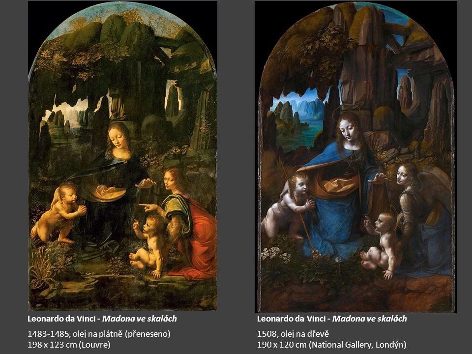 Leonardo da Vinci - Madona ve skalách Leonardo da Vinci - Madona ve skalách Leonardo da Vinci - Madona ve skalách Leonardo da Vinci - Madona ve skalách 1483-1485, olej na plátně (přeneseno) 1508, olej na dřevě 1483-1485, olej na plátně (přeneseno) 1508, olej na dřevě 198 x 123 cm (Louvre) 190 x 120 cm (National Gallery, Londýn) 198 x 123 cm (Louvre) 190 x 120 cm (National Gallery, Londýn)