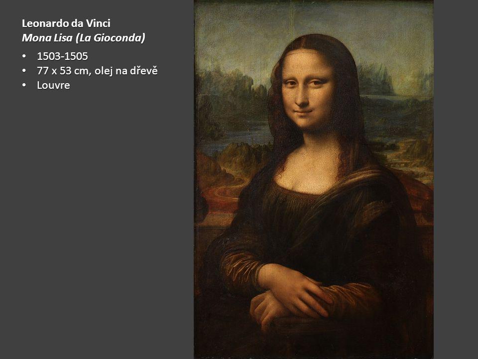 Leonardo da Vinci Mona Lisa (La Gioconda) 1503-1505 1503-1505 77 x 53 cm, olej na dřevě 77 x 53 cm, olej na dřevě Louvre Louvre