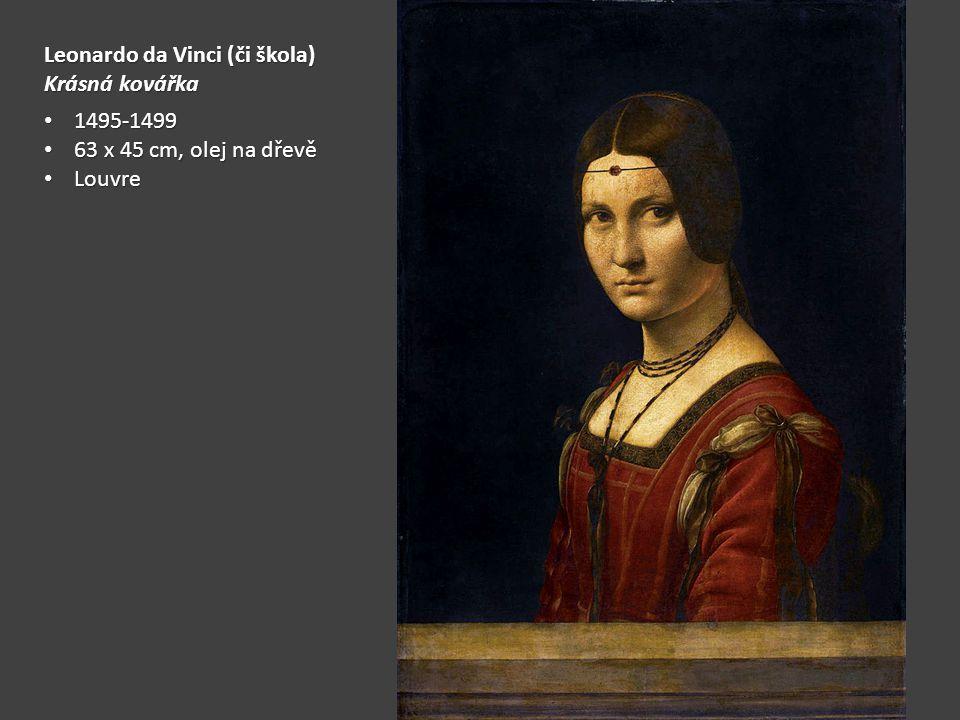 Leonardo da Vinci (či škola) Krásná kovářka 1495-1499 1495-1499 63 x 45 cm, olej na dřevě 63 x 45 cm, olej na dřevě Louvre Louvre