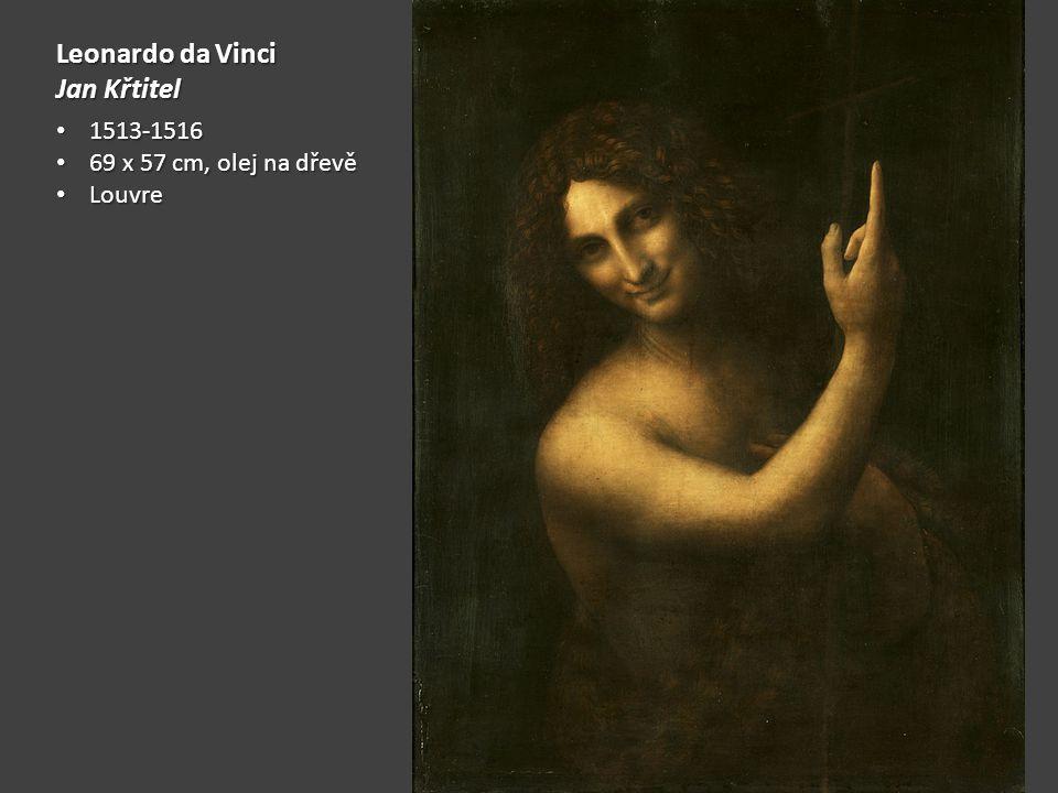 Leonardo da Vinci Jan Křtitel 1513-1516 1513-1516 69 x 57 cm, olej na dřevě 69 x 57 cm, olej na dřevě Louvre Louvre