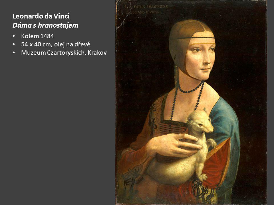 Leonardo da Vinci Dáma s hranostajem Kolem 1484 Kolem 1484 54 x 40 cm, olej na dřevě 54 x 40 cm, olej na dřevě Muzeum Czartoryskich, Krakov Muzeum Czartoryskich, Krakov