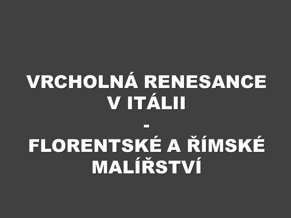 VRCHOLNÁ RENESANCE V ITÁLII - FLORENTSKÉ A ŘÍMSKÉ MALÍŘSTVÍ