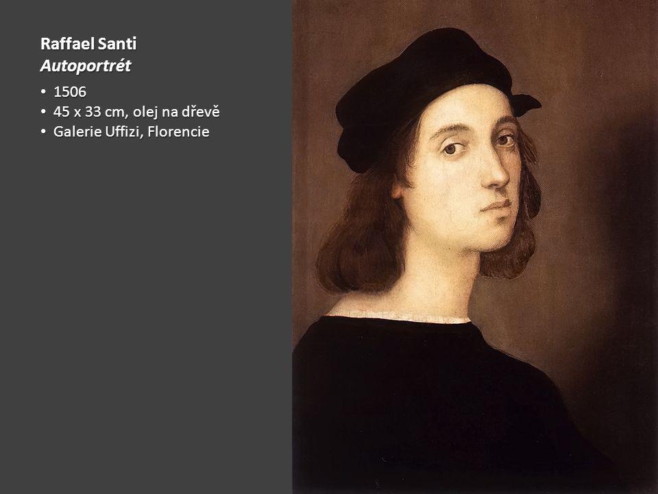 Raffael Santi Autoportrét 1506 1506 45 x 33 cm, olej na dřevě 45 x 33 cm, olej na dřevě Galerie Uffizi, Florencie Galerie Uffizi, Florencie