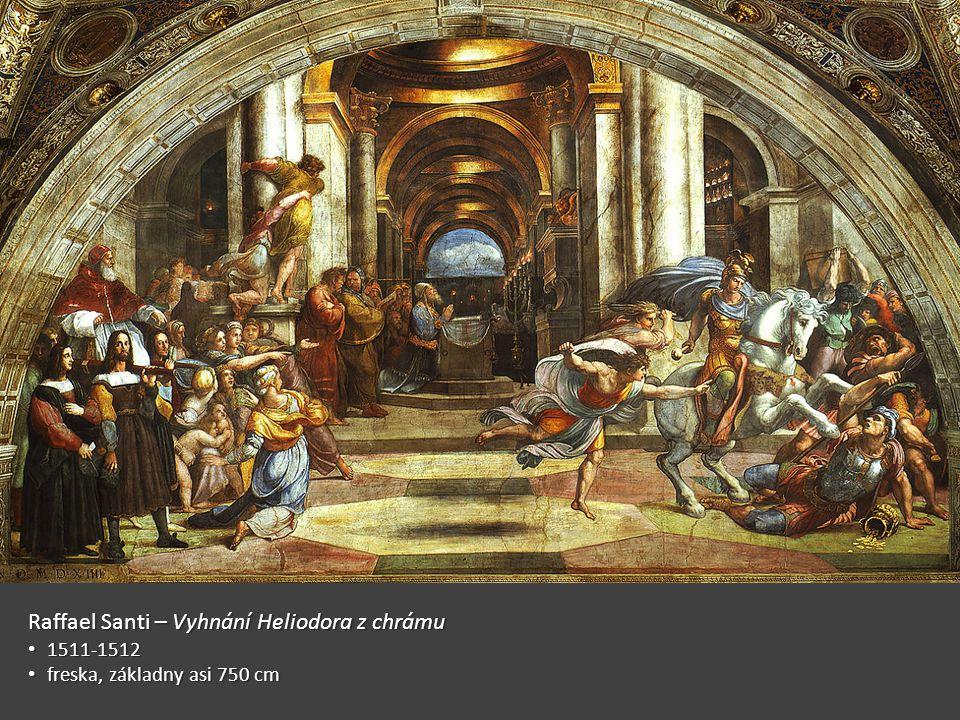 Raffael Santi – Vyhnání Heliodora z chrámu 1511-1512 1511-1512 freska, základny asi 750 cm freska, základny asi 750 cm