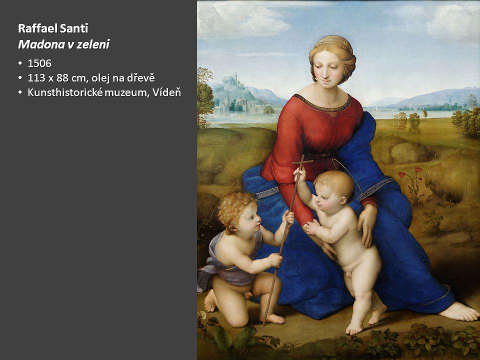Raffael Santi Madona v zeleni 1506 1506 113 x 88 cm, olej na dřevě 113 x 88 cm, olej na dřevě Kunsthistorické muzeum, Vídeň Kunsthistorické muzeum, Vídeň