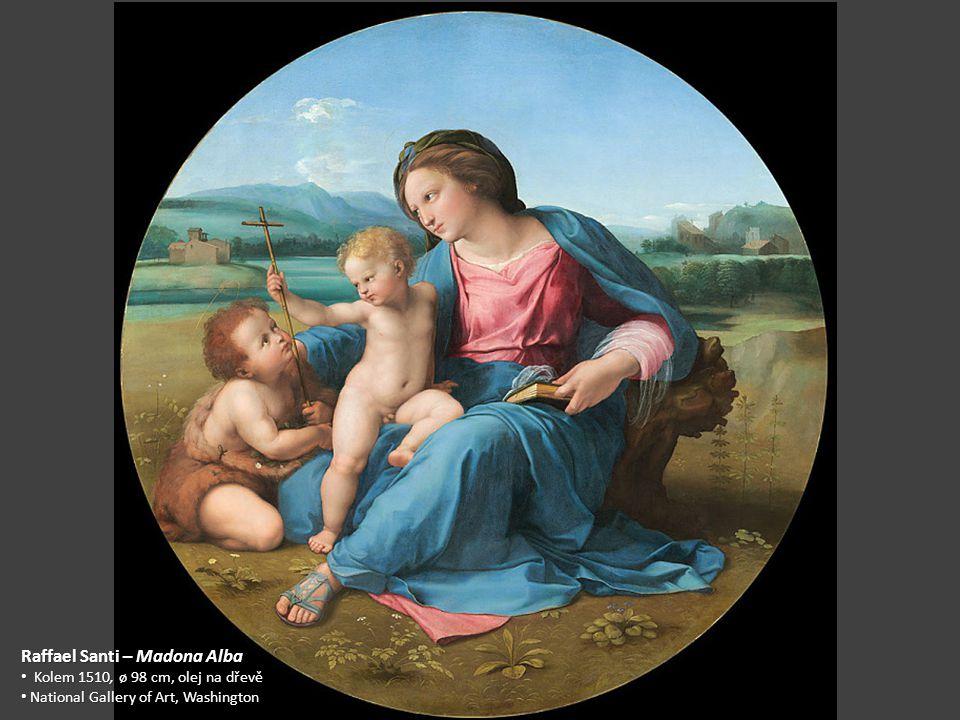 Raffael Santi – Madona Alba Kolem 1510, ø 98 cm, olej na dřevě Kolem 1510, ø 98 cm, olej na dřevě National Gallery of Art, Washington National Gallery of Art, Washington