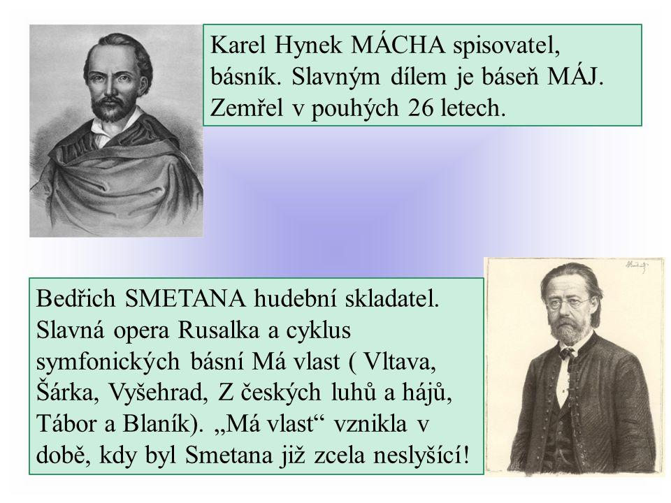 Karel Hynek MÁCHA spisovatel, básník. Slavným dílem je báseň MÁJ.