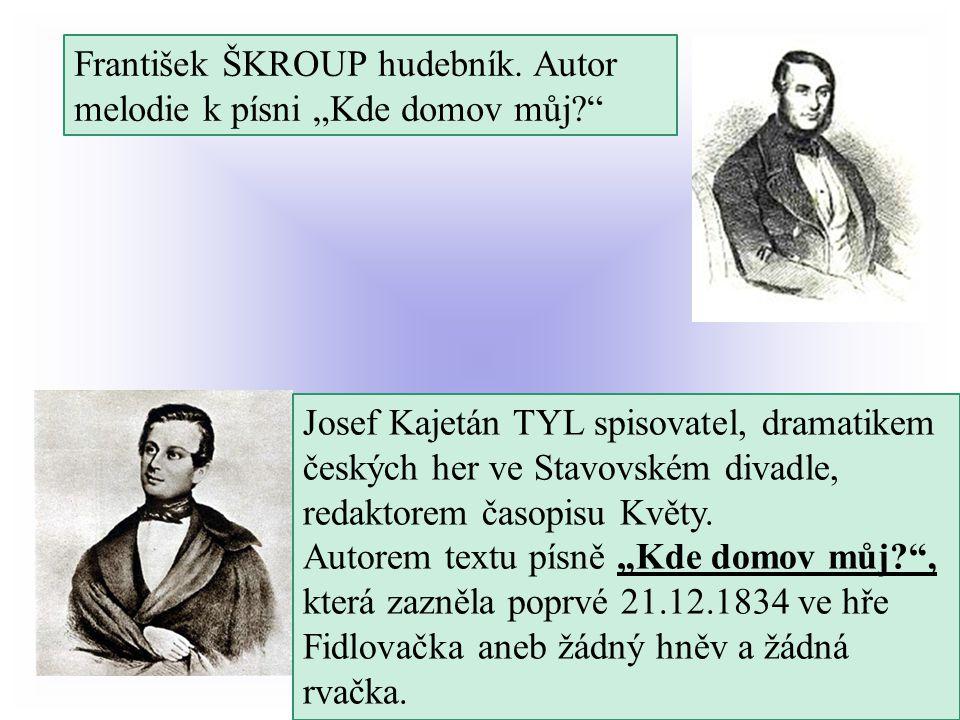 Josef Kajetán TYL spisovatel, dramatikem českých her ve Stavovském divadle, redaktorem časopisu Květy.