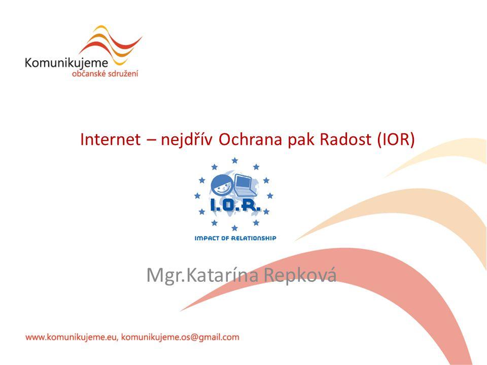 Internet – nejdřív Ochrana pak Radost (IOR) Mgr.Katarína Repková