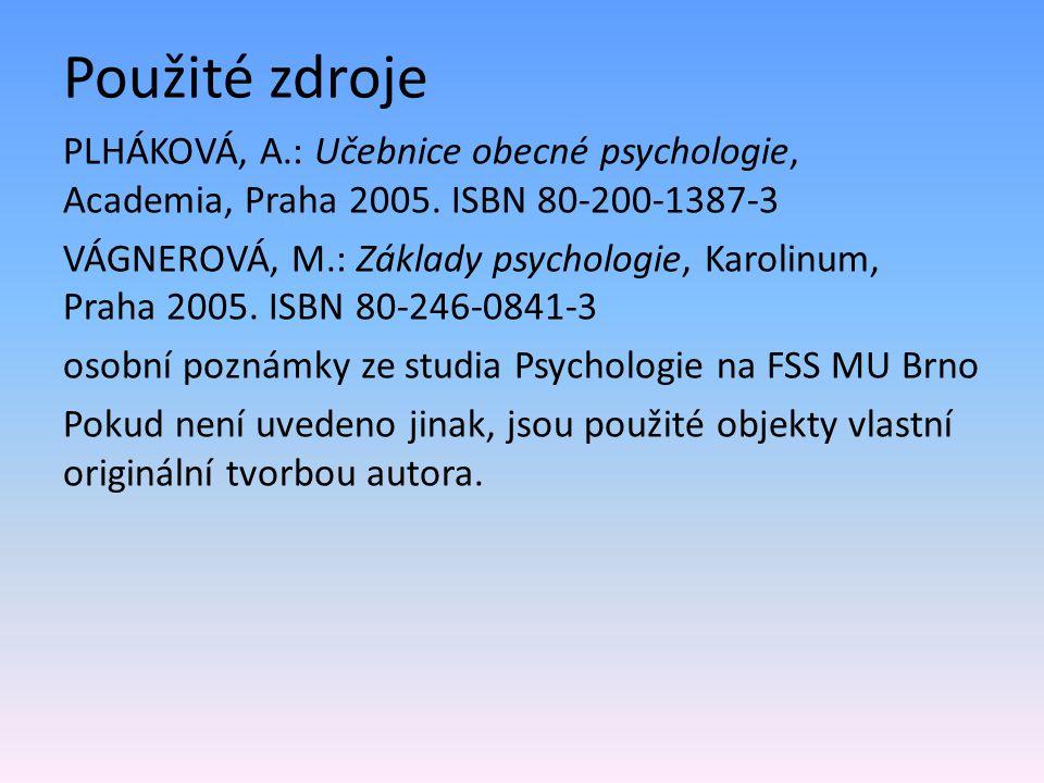 Použité zdroje PLHÁKOVÁ, A.: Učebnice obecné psychologie, Academia, Praha 2005.