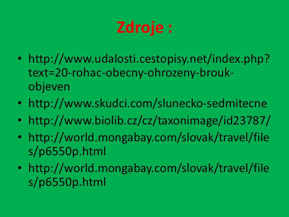Zdroje : http://www.udalosti.cestopisy.net/index.php? text=20-rohac-obecny-ohrozeny-brouk- objeven http://www.skudci.com/slunecko-sedmitecne http://ww