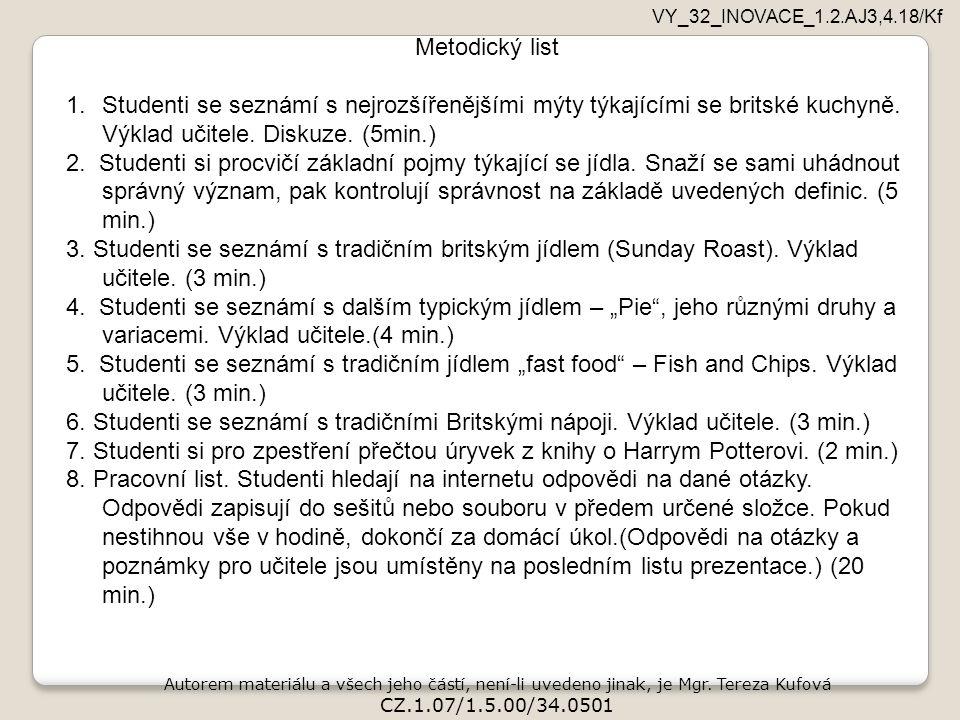Autorem materiálu a všech jeho částí, není-li uvedeno jinak, je Mgr. Tereza Kufová CZ.1.07/1.5.00/34.0501 VY_32_INOVACE_1.2.AJ3,4.18/Kf Metodický list