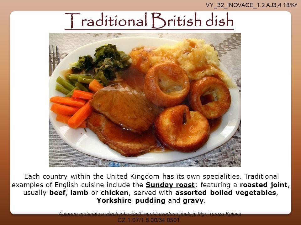 Autorem materiálu a všech jeho částí, není-li uvedeno jinak, je Mgr. Tereza Kufová CZ.1.07/1.5.00/34.0501 Traditional British dish Each country within