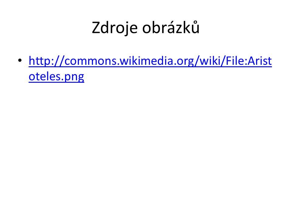 Zdroje obrázků http://commons.wikimedia.org/wiki/File:Arist oteles.png http://commons.wikimedia.org/wiki/File:Arist oteles.png