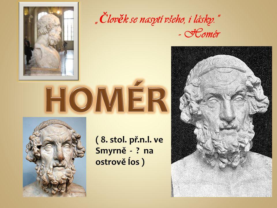"""( 8. stol. př.n.l. ve Smyrně - ? na ostrově Íos ) """" Č lov ě k se nasytí všeho, i lásky."""" - Homér"""