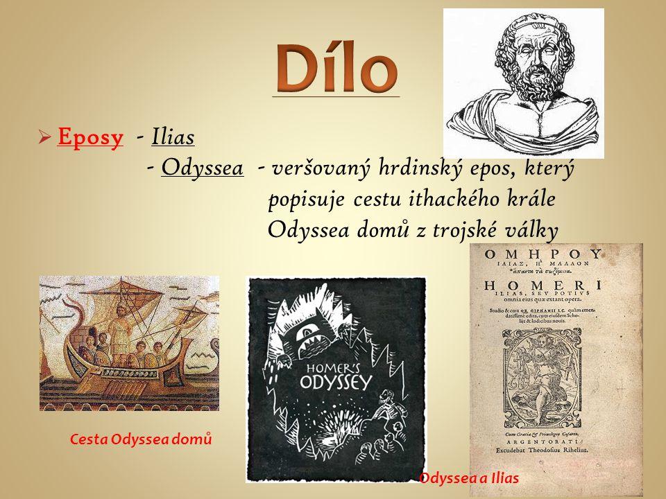  Eposy - Ilias - Odyssea - veršovaný hrdinský epos, který popisuje cestu ithackého krále Odyssea dom ů z trojské války Cesta Odyssea domů Odyssea a Ilias