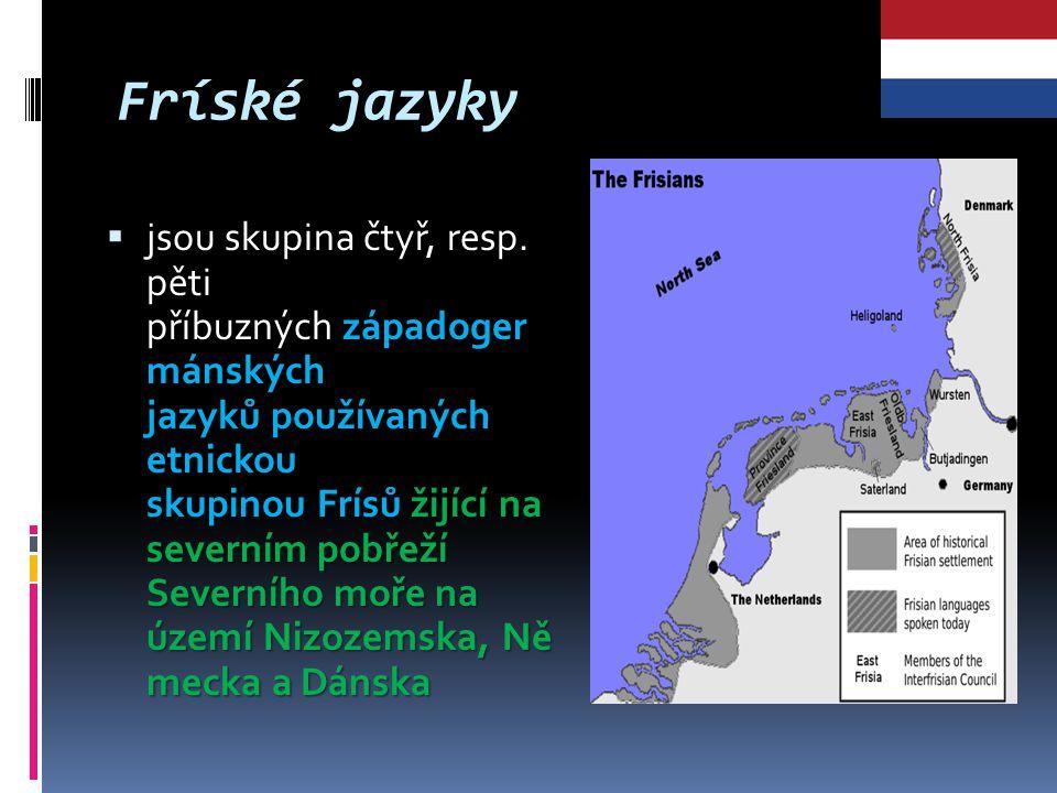 Fríské jazyky západoger mánských jazyků používaných etnickou skupinou Frísůžijící na severním pobřeží Severního moře na území Nizozemska, Ně mecka a Dánska  jsou skupina čtyř, resp.