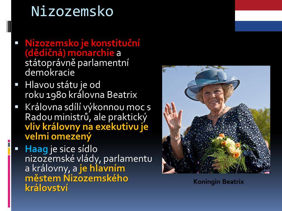 Nizozemsko  Nizozemsko je konstituční (dědičná) monarchie  Nizozemsko je konstituční (dědičná) monarchie a státoprávně parlamentní demokracie  Hlavou státu je od roku 1980 královna Beatrix  Královna sdílí výkonnou moc s Radou ministrů, ale praktický vliv královny na exekutivu je velmi omezený  Haag je sice sídlo nizozemské vlády, parlamentu a královny, a je hlavním městem Nizozemského království Koningin Beatrix