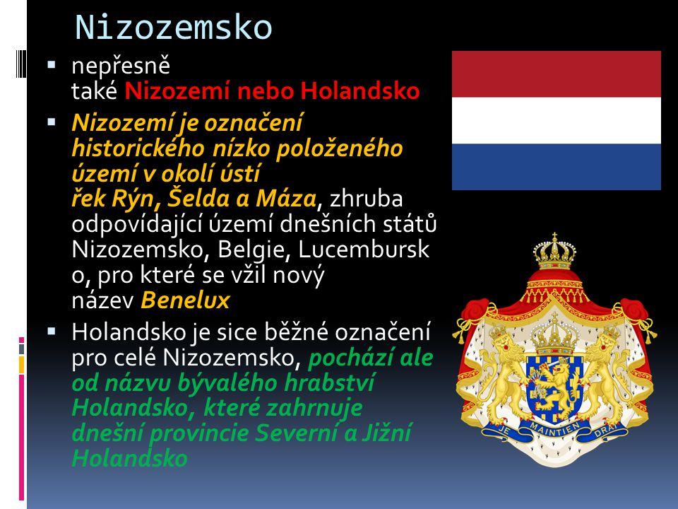 Nizozemsko - historie  Název Nizozemsko (Nederland) je odvozen od slov neder = nízká a land = země  Na Vídeňském kongresu v roce 1815 bylo vyhlášeno Spojené království Nizozemské, ke kterému patřila do roku 1830 také Belgie a Lucembursko  Po odtržení Belgie vzniklo Nizozemské království spojené až do roku 1890 personální unií s Lucemburskem  Během první světové války si Nizozemsko uchovalo nezávislost, ve druhé světové válce ho však obsadila německá armáda  Po jejím ukončení přišlo Nizozemsko o většinu kolonií (jediným pozůstatkem je 6 karibských ostrovů Nizozemských Antil) Dutch Empire