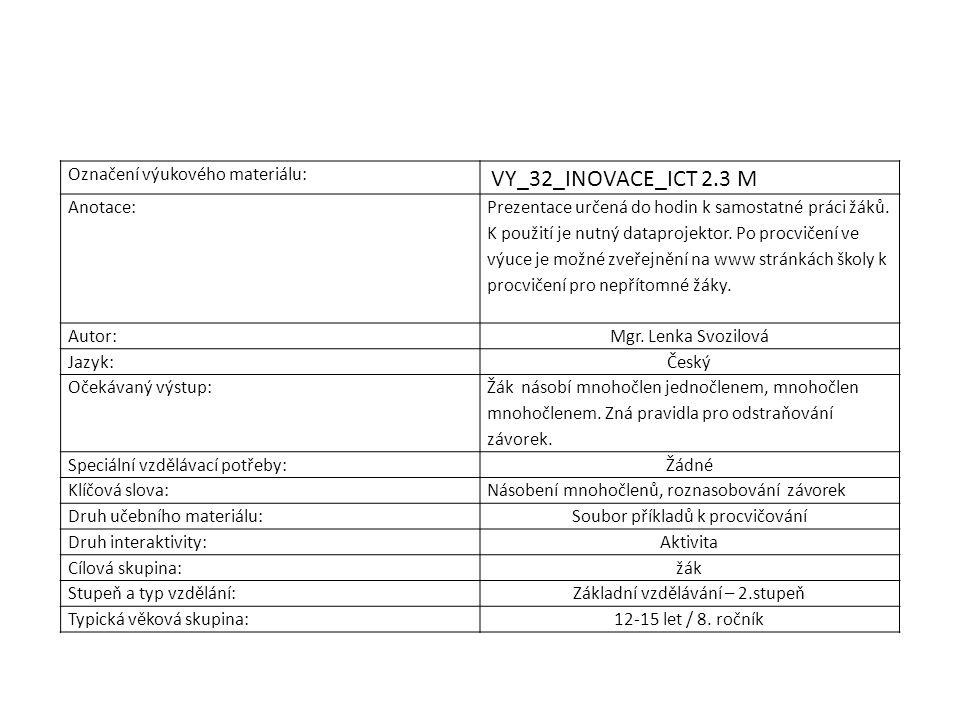Označení výukového materiálu: VY_32_INOVACE_ICT 2.3 M Anotace: Prezentace určená do hodin k samostatné práci žáků. K použití je nutný dataprojektor. P