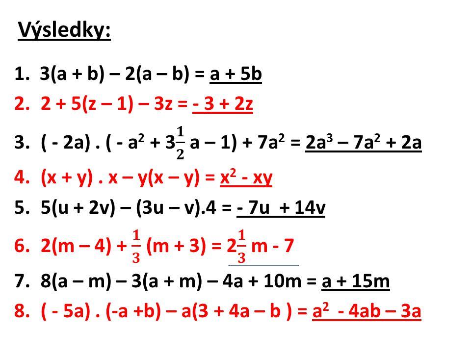Vypočti: 1.8(b – 2) – 2[b – 3(4 – 2b)] = 2.10x – [2(x + 1) – 3(x – 1)] + 10 = 3.4x – 3[ y + 2(x – y) – x] = 4.5z + 4[3z – z(2 + z) + z 2 ] = 5.2x – 5x[3 – 4(6x – 8)] = 6.9z – [ 2(3z – 5) – 8] – 6 +5z = 7.4a[2a(7a 2 – 5a – 9)] – 4a 3 =