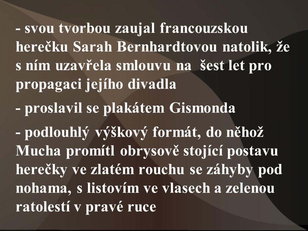 - svou tvorbou zaujal francouzskou herečku Sarah Bernhardtovou natolik, že s ním uzavřela smlouvu na šest let pro propagaci jejího divadla - proslavil