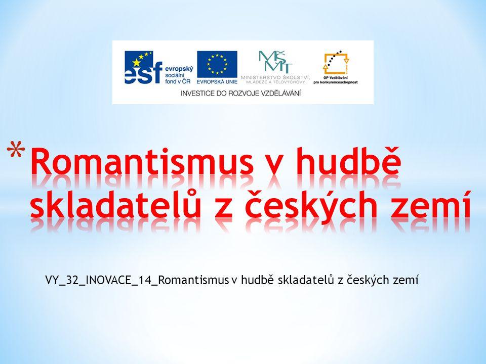 VY_32_INOVACE_14_Romantismus v hudbě skladatelů z českých zemí