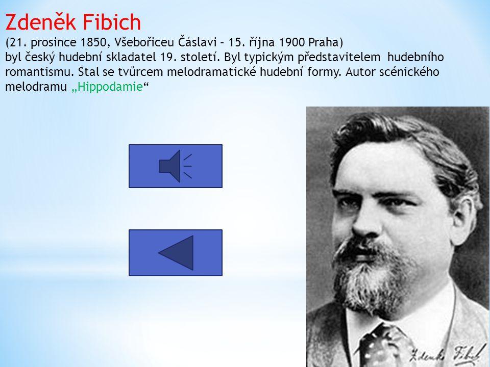 Zdeněk Fibich (21.prosince 1850, Všebořiceu Čáslavi – 15.